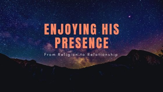 Enjoying His Presence